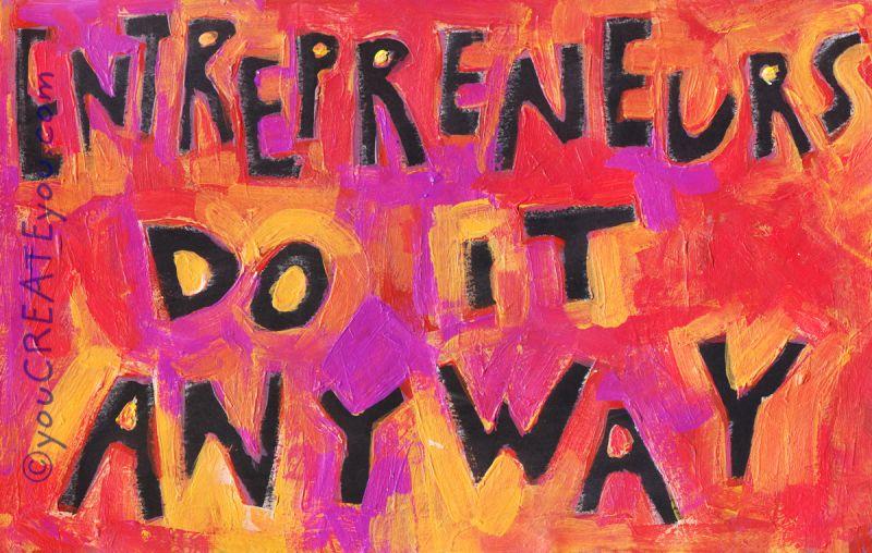 entrepraneurs do it anyway